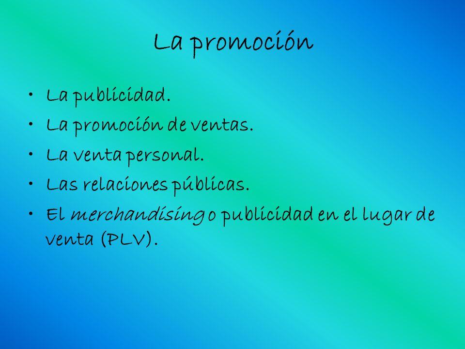 La promoción La publicidad. La promoción de ventas. La venta personal.