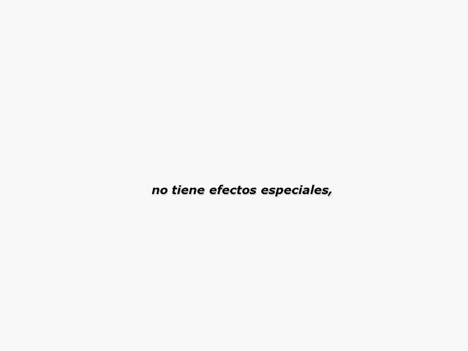 no tiene efectos especiales,