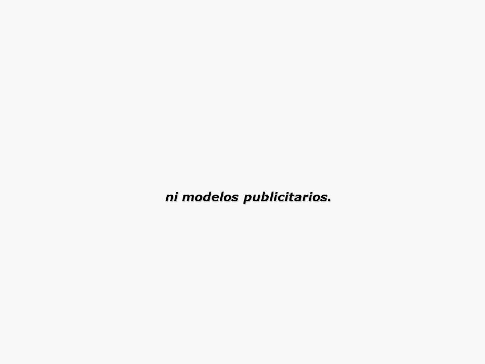 ni modelos publicitarios.