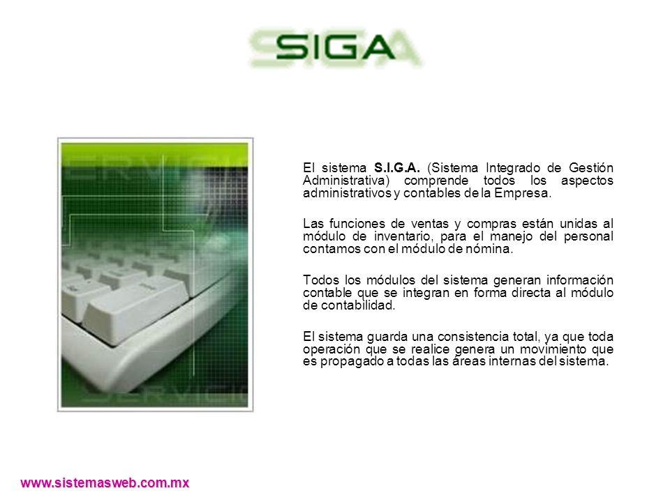 El sistema S.I.G.A. (Sistema Integrado de Gestión Administrativa) comprende todos los aspectos administrativos y contables de la Empresa.