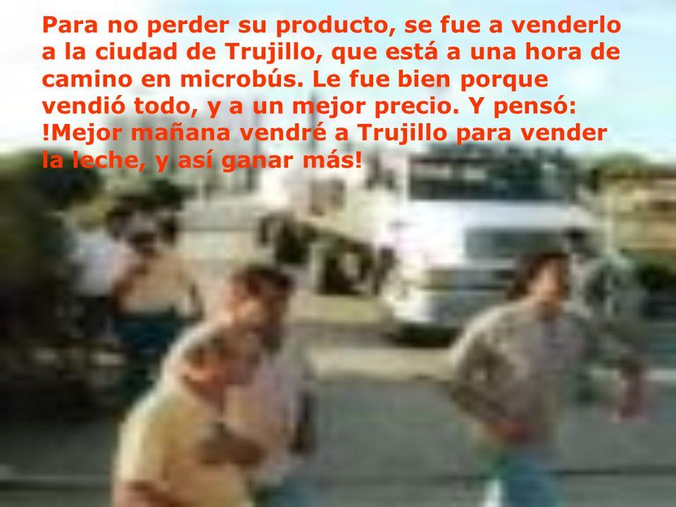 Para no perder su producto, se fue a venderlo a la ciudad de Trujillo, que está a una hora de camino en microbús.