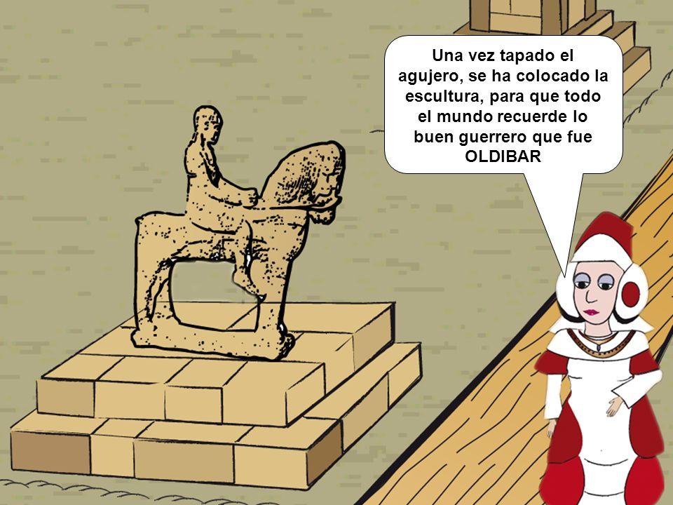Una vez tapado el agujero, se ha colocado la escultura, para que todo el mundo recuerde lo buen guerrero que fue OLDIBAR