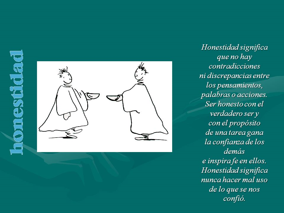 Honestidad significa que no hay contradicciones ni discrepancias entre los pensamientos, palabras o acciones.
