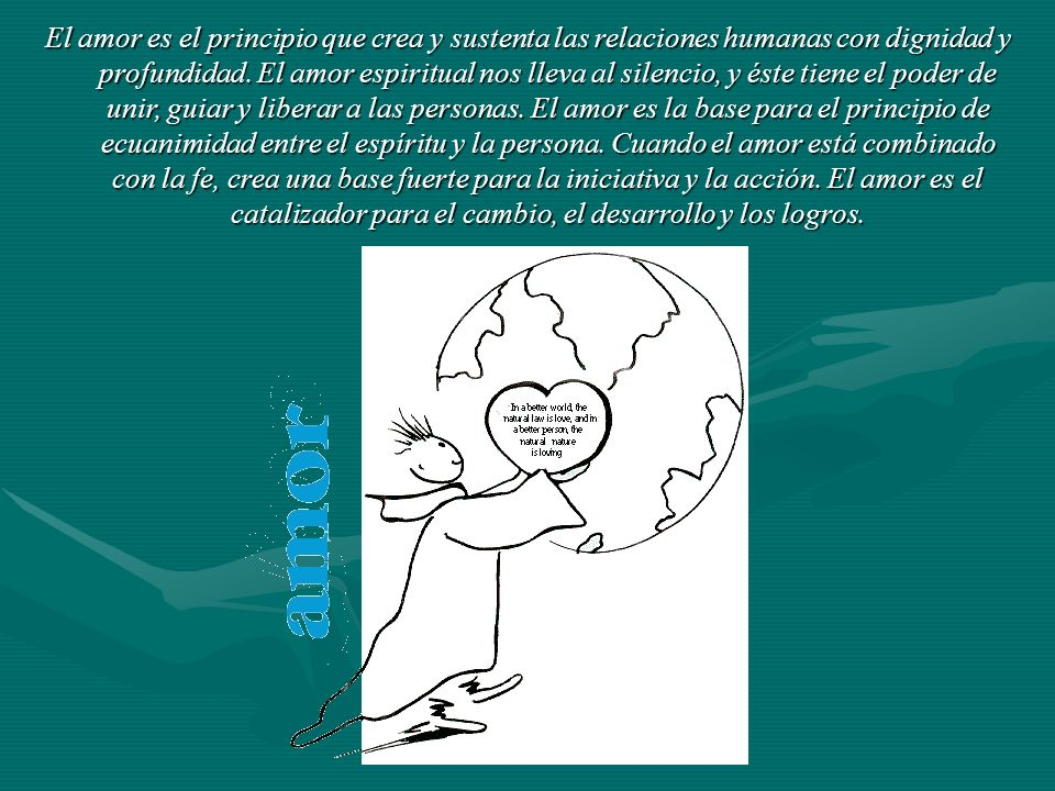 El amor es el principio que crea y sustenta las relaciones humanas con dignidad y profundidad.