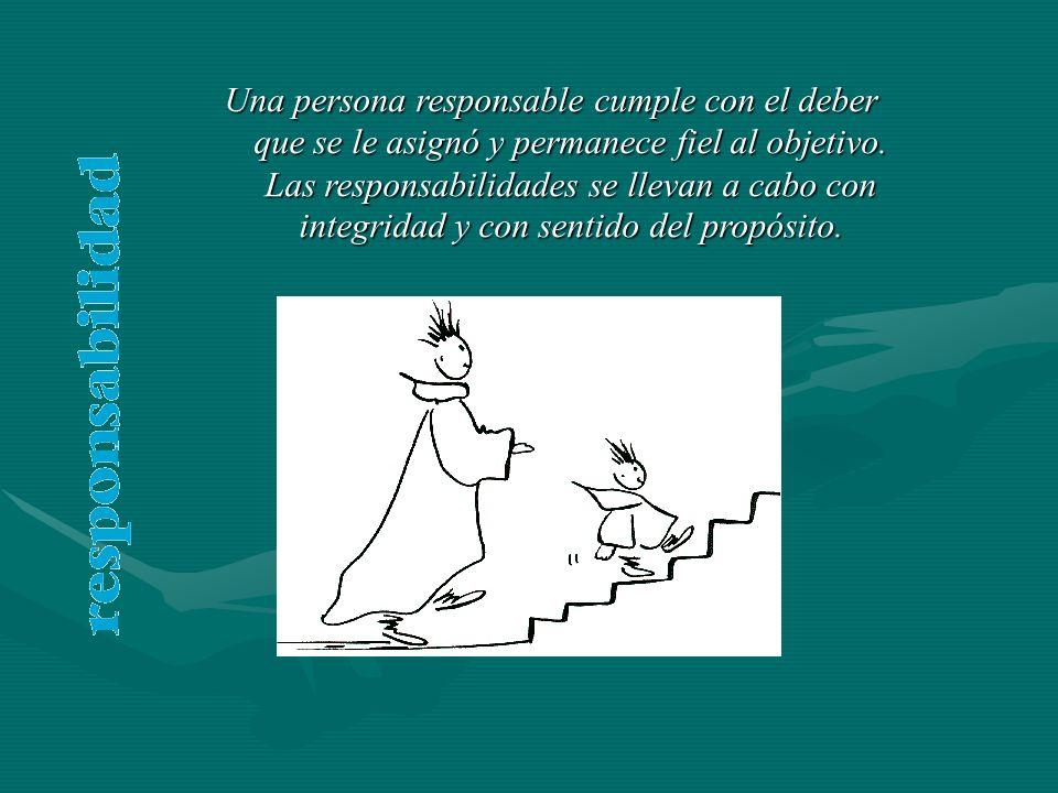 Una persona responsable cumple con el deber que se le asignó y permanece fiel al objetivo.