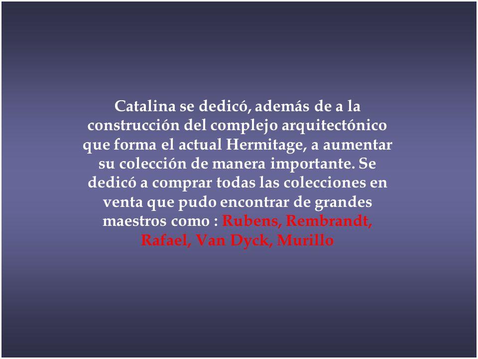Catalina se dedicó, además de a la construcción del complejo arquitectónico que forma el actual Hermitage, a aumentar su colección de manera importante.