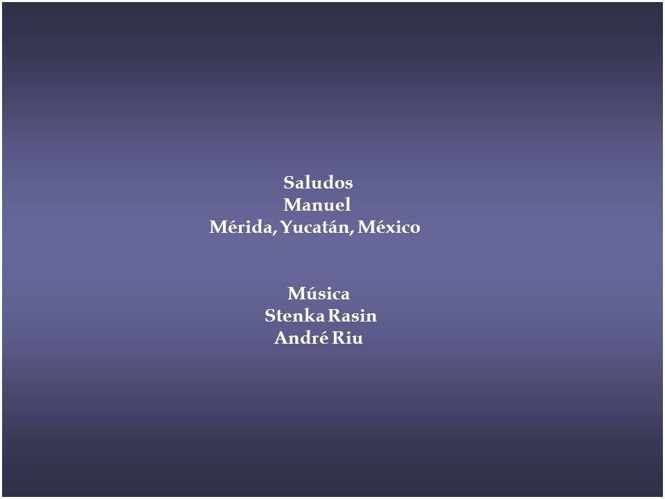 Saludos Manuel Mérida, Yucatán, México Música Stenka Rasin André Riu