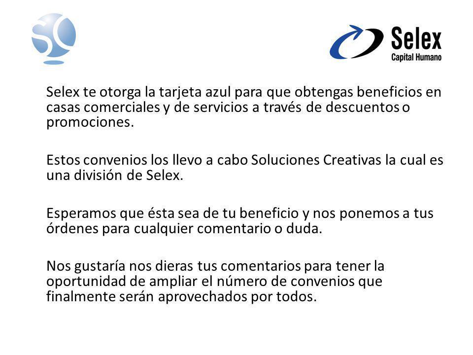 Selex te otorga la tarjeta azul para que obtengas beneficios en casas comerciales y de servicios a través de descuentos o promociones.