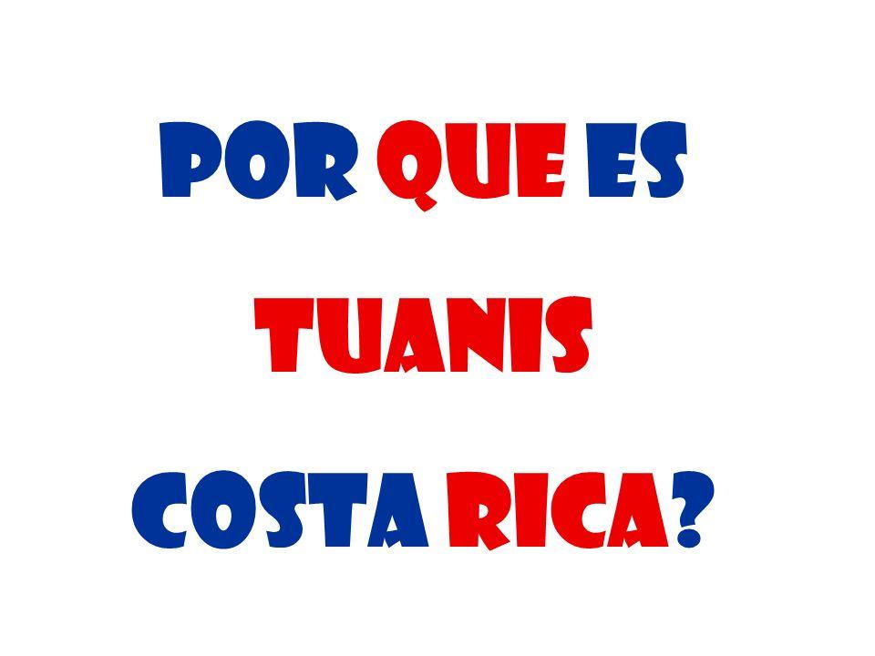 Por que es Tuanis Costa Rica