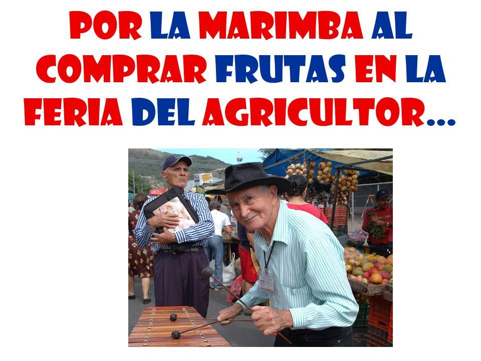 por la marimba al comprar frutas en la Feria del Agricultor…