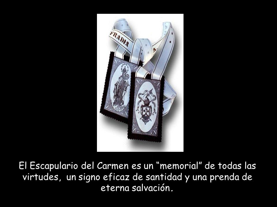 El Escapulario del Carmen es un memorial de todas las virtudes, un signo eficaz de santidad y una prenda de eterna salvación.