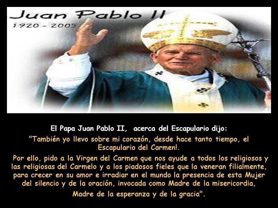 El Papa Juan Pablo II, acerca del Escapulario dijo: