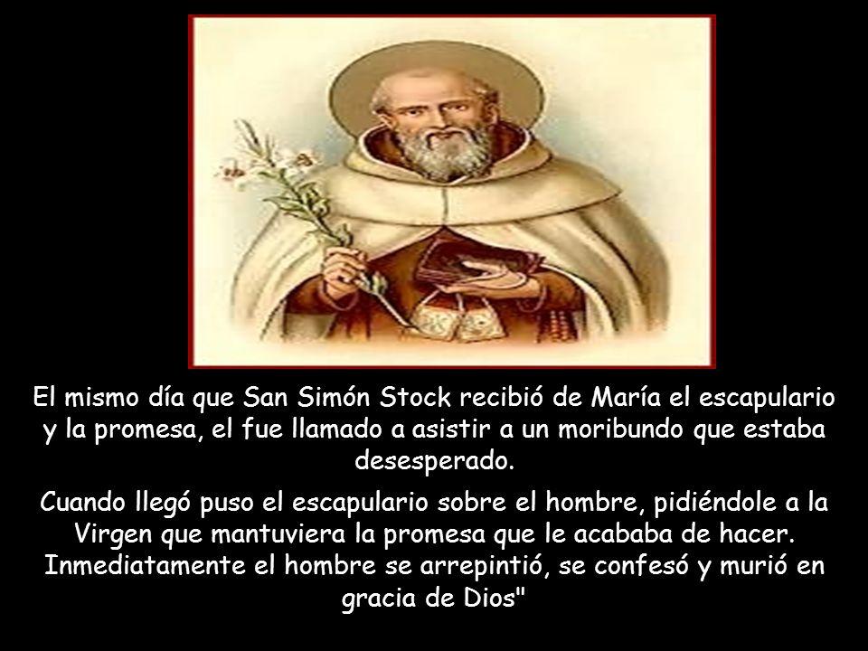 El mismo día que San Simón Stock recibió de María el escapulario y la promesa, el fue llamado a asistir a un moribundo que estaba desesperado.