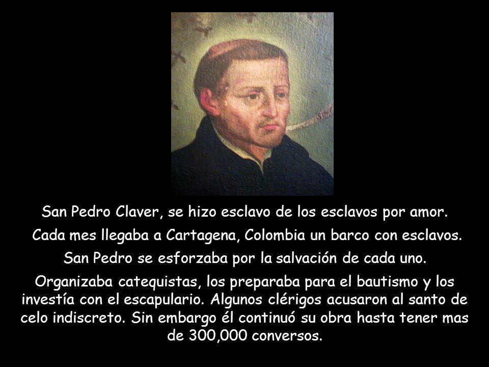 San Pedro Claver, se hizo esclavo de los esclavos por amor.