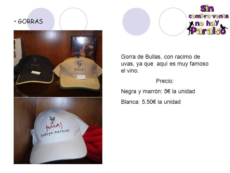 GORRAS Gorra de Bullas, con racimo de uvas, ya que aquí es muy famoso el vino. Precio: Negra y marrón: 5€ la unidad.