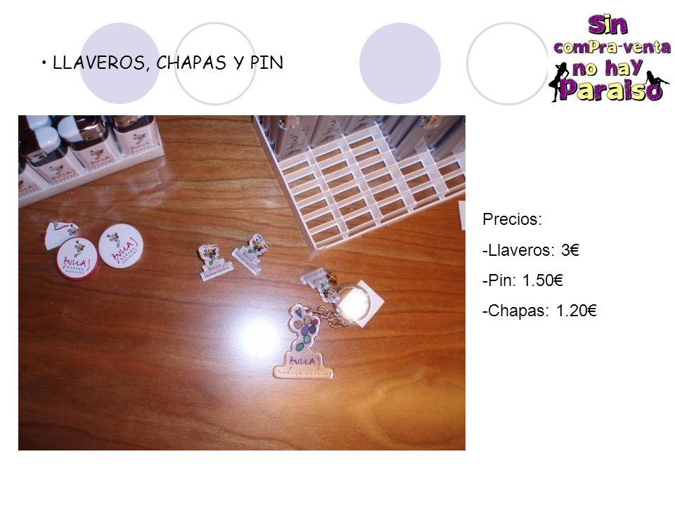 LLAVEROS, CHAPAS Y PIN Precios: Llaveros: 3€ Pin: 1.50€ Chapas: 1.20€