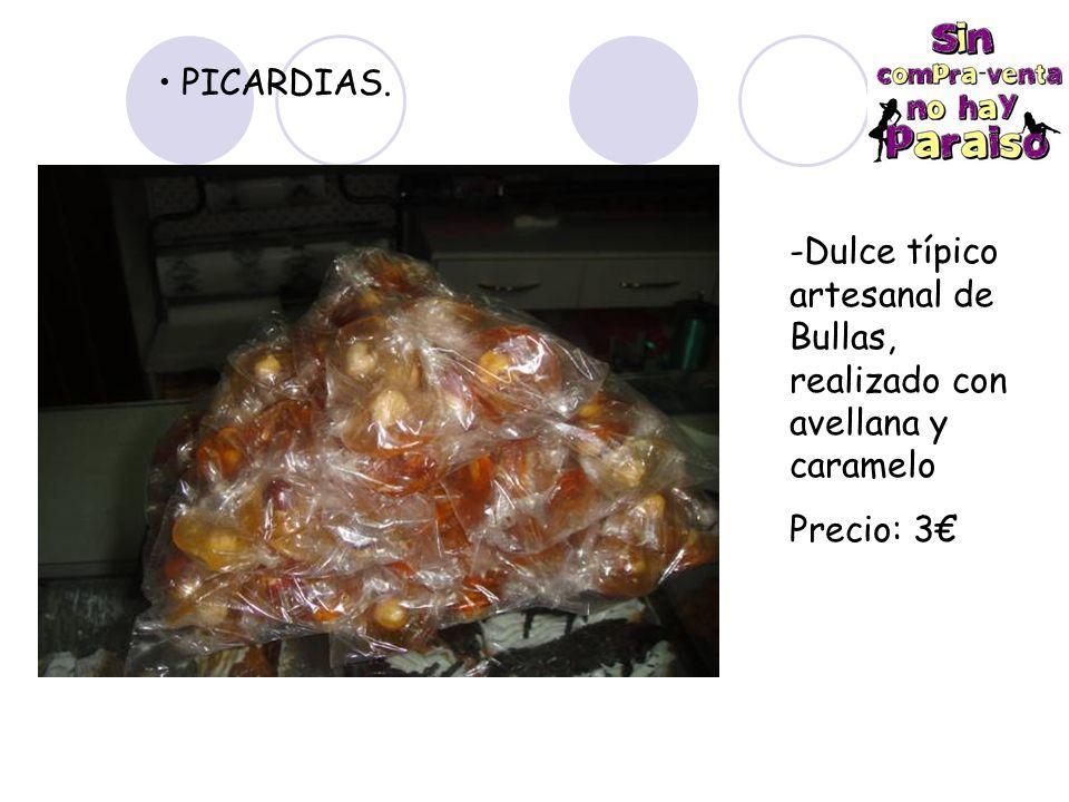 PICARDIAS. Dulce típico artesanal de Bullas, realizado con avellana y caramelo Precio: 3€
