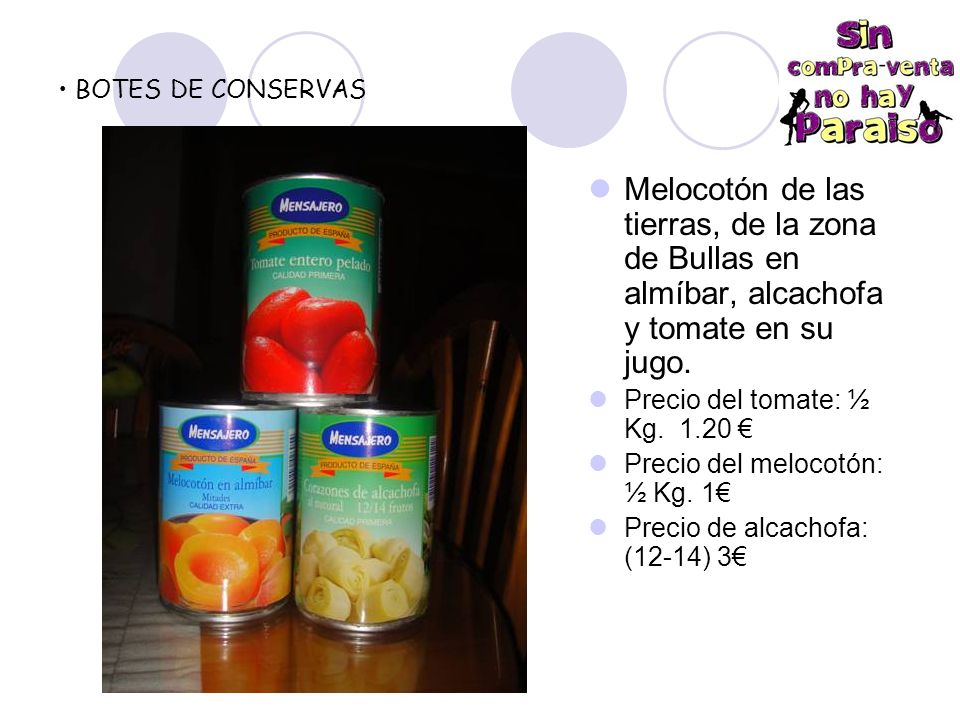 BOTES DE CONSERVAS Melocotón de las tierras, de la zona de Bullas en almíbar, alcachofa y tomate en su jugo.