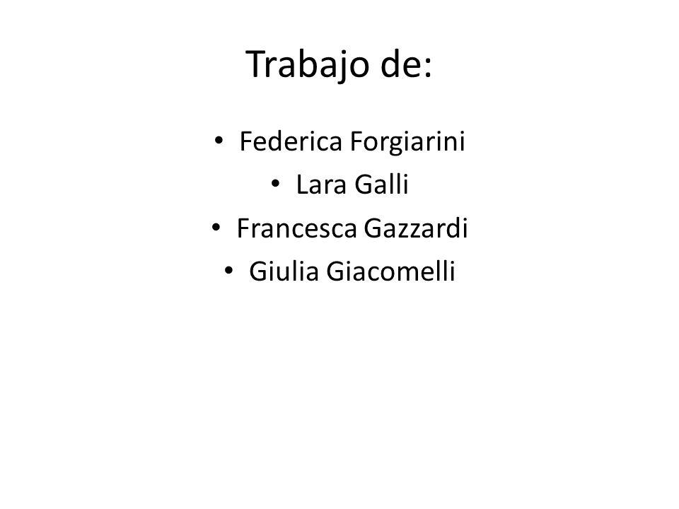 Trabajo de: Federica Forgiarini Lara Galli Francesca Gazzardi