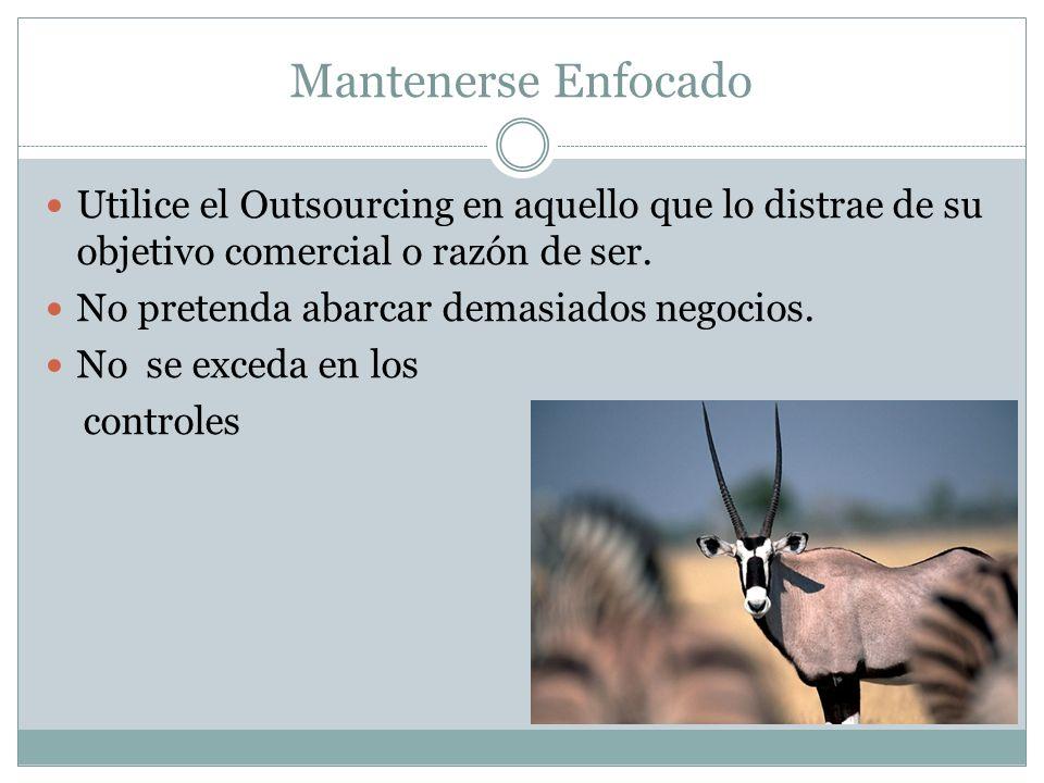 Mantenerse Enfocado Utilice el Outsourcing en aquello que lo distrae de su objetivo comercial o razón de ser.