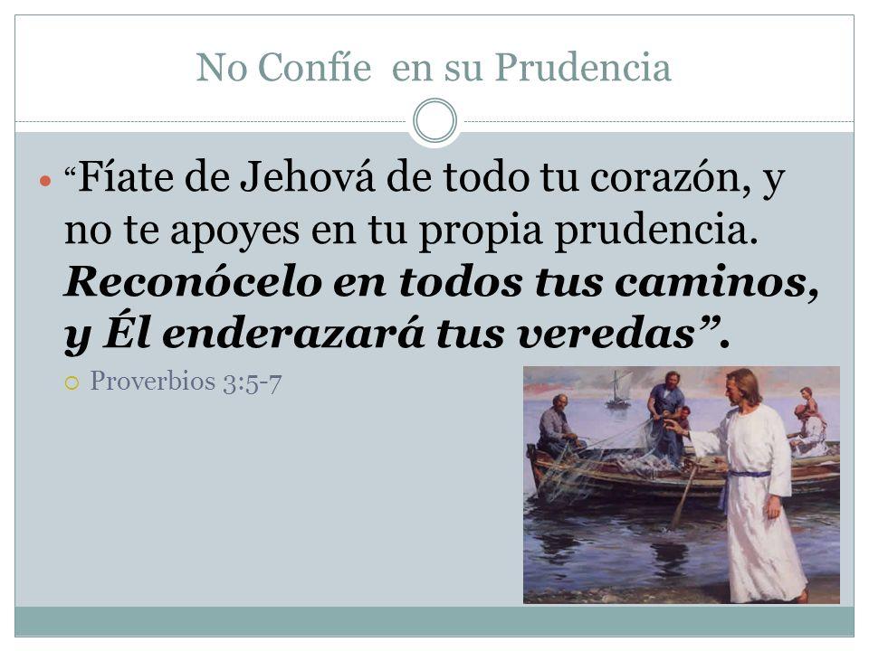 No Confíe en su Prudencia