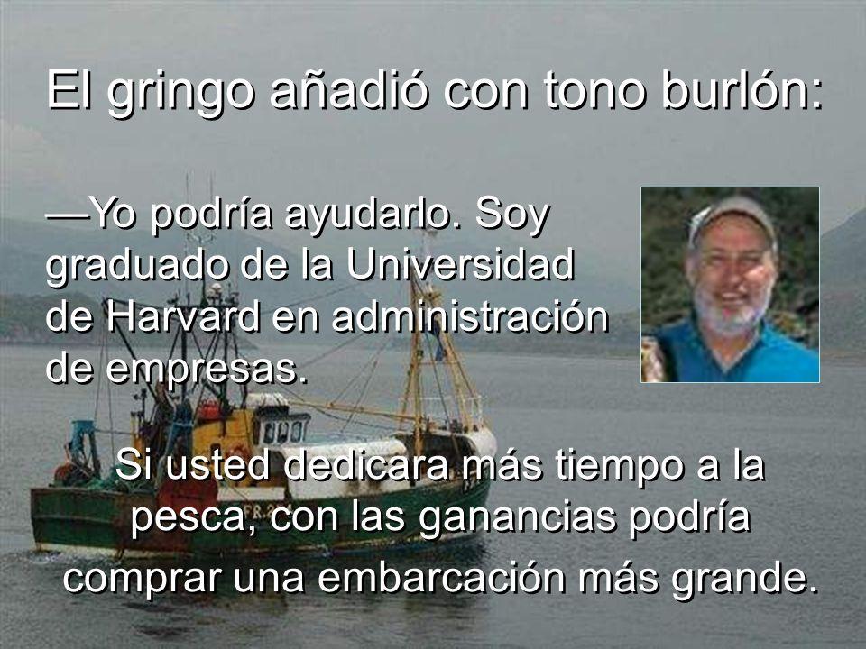 El gringo añadió con tono burlón: