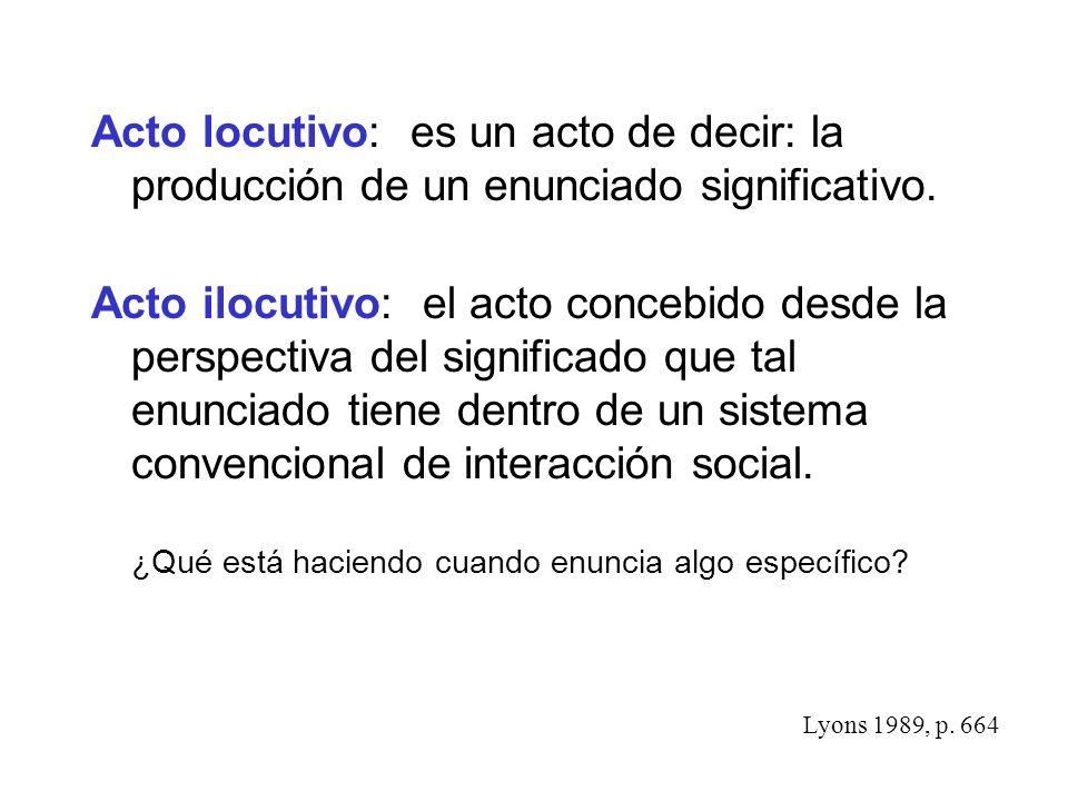 Acto locutivo: es un acto de decir: la producción de un enunciado significativo.