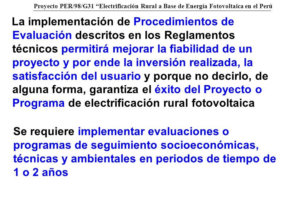 La implementación de Procedimientos de Evaluación descritos en los Reglamentos técnicos permitirá mejorar la fiabilidad de un proyecto y por ende la inversión realizada, la satisfacción del usuario y porque no decirlo, de alguna forma, garantiza el éxito del Proyecto o Programa de electrificación rural fotovoltaica