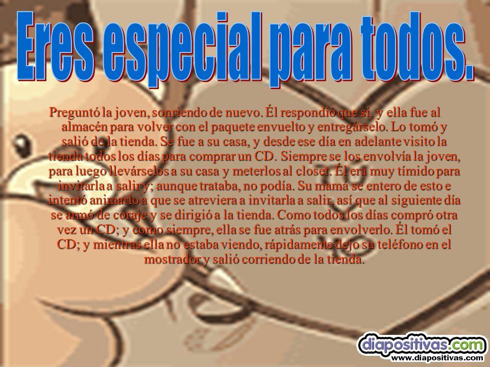 Eres especial para todos.