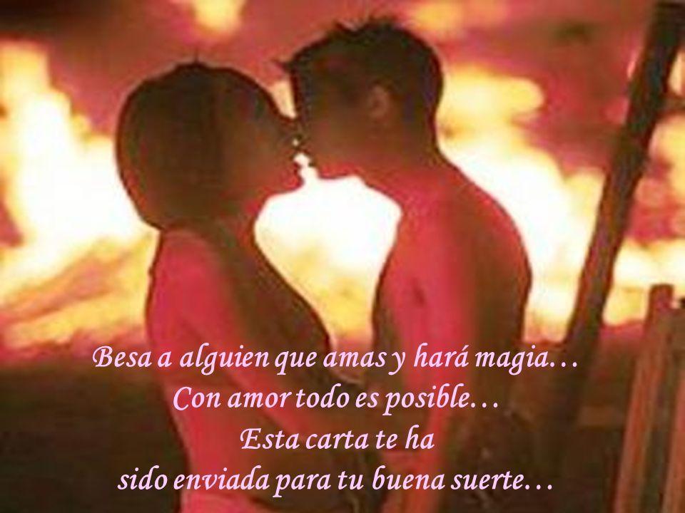 Besa a alguien que amas y hará magia… Con amor todo es posible… Esta carta te ha sido enviada para tu buena suerte…
