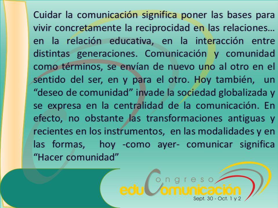 Cuidar la comunicación significa poner las bases para vivir concretamente la reciprocidad en las relaciones… en la relación educativa, en la interacción entre distintas generaciones.