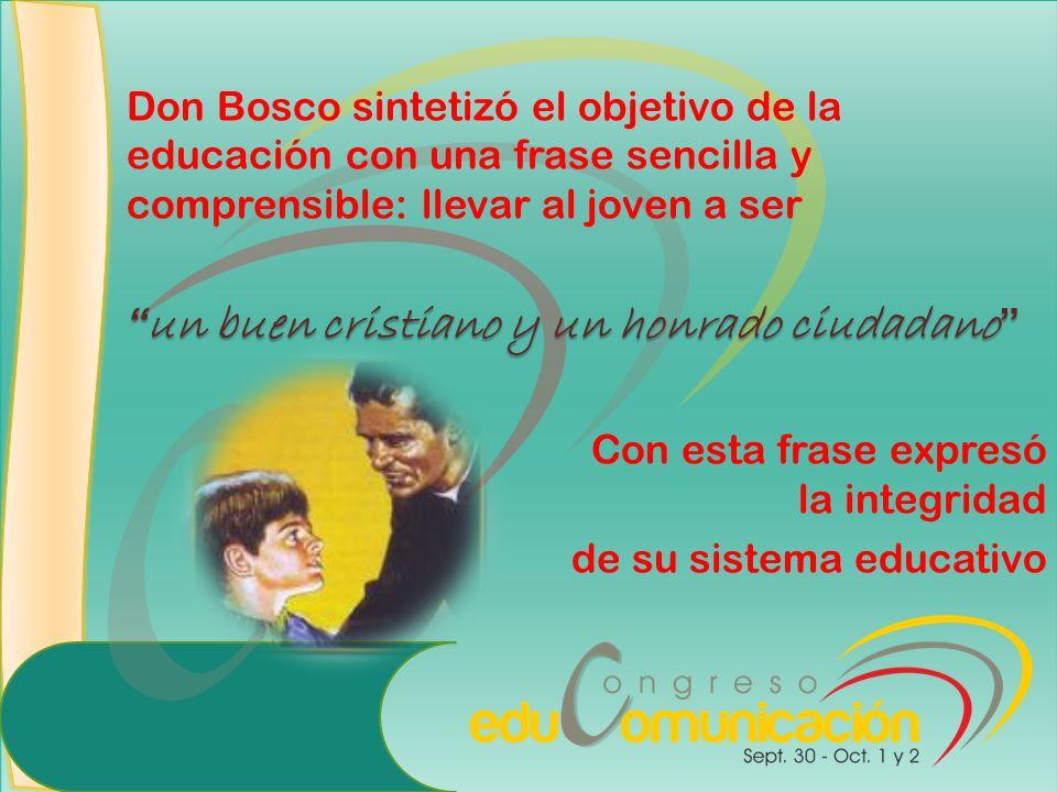 Don Bosco sintetizó el objetivo de la educación con una frase sencilla y comprensible: llevar al joven a ser