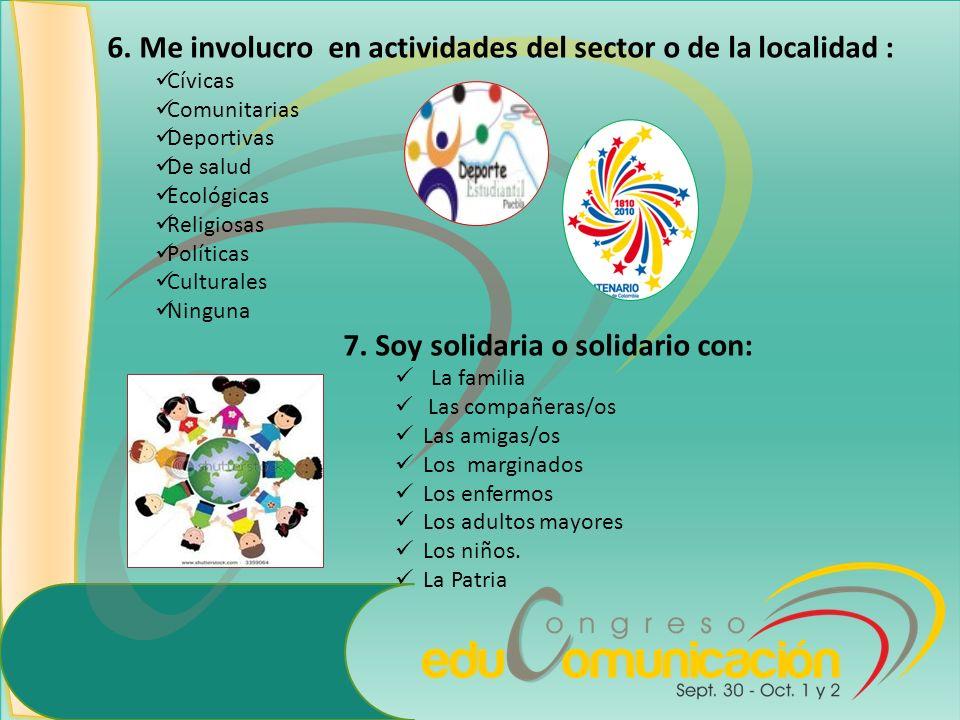 6. Me involucro en actividades del sector o de la localidad :