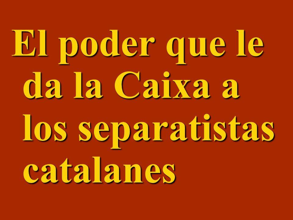 El poder que le da la Caixa a los separatistas catalanes