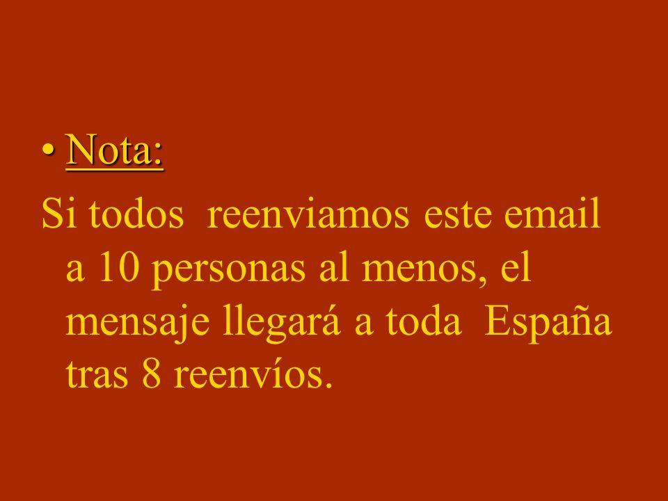 Nota: Si todos reenviamos este email a 10 personas al menos, el mensaje llegará a toda España tras 8 reenvíos.