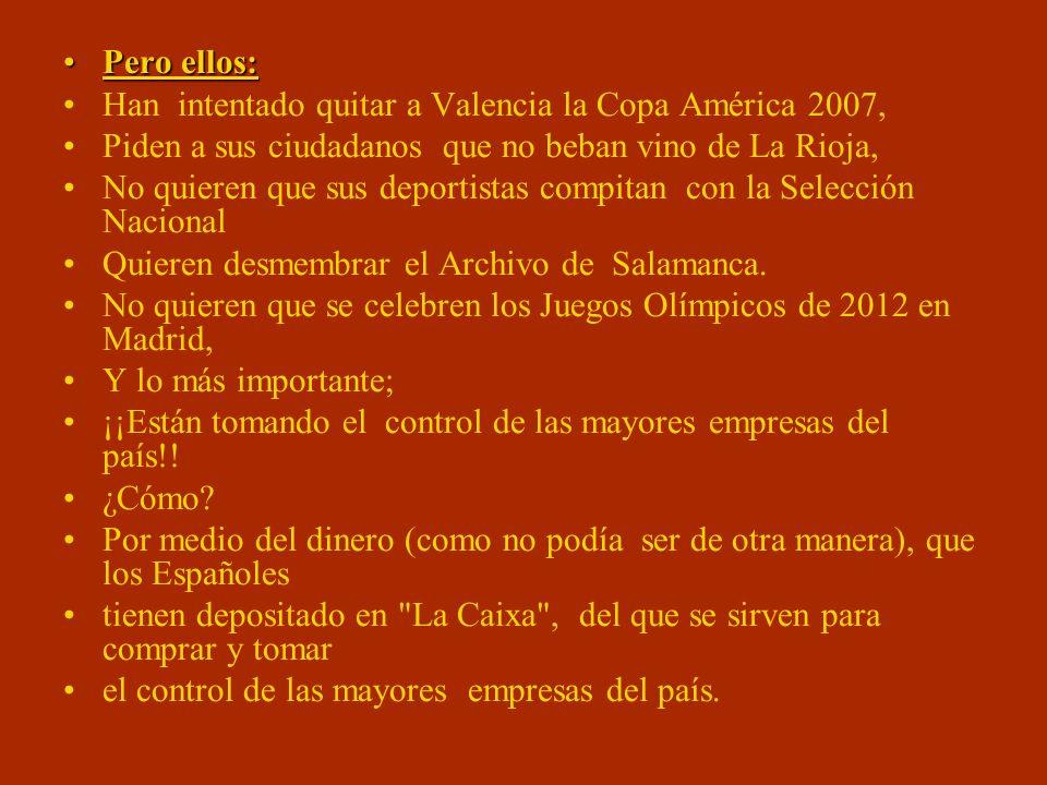 Pero ellos: Han intentado quitar a Valencia la Copa América 2007, Piden a sus ciudadanos que no beban vino de La Rioja,
