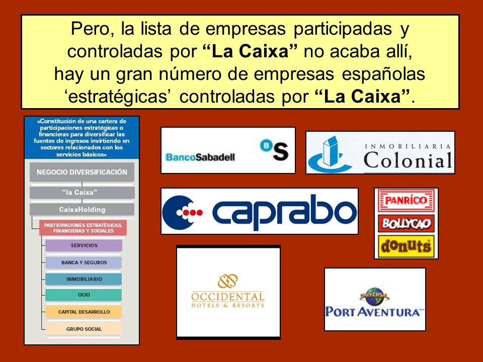Pero, la lista de empresas participadas y controladas por La Caixa no acaba allí, hay un gran número de empresas españolas 'estratégicas' controladas por La Caixa .