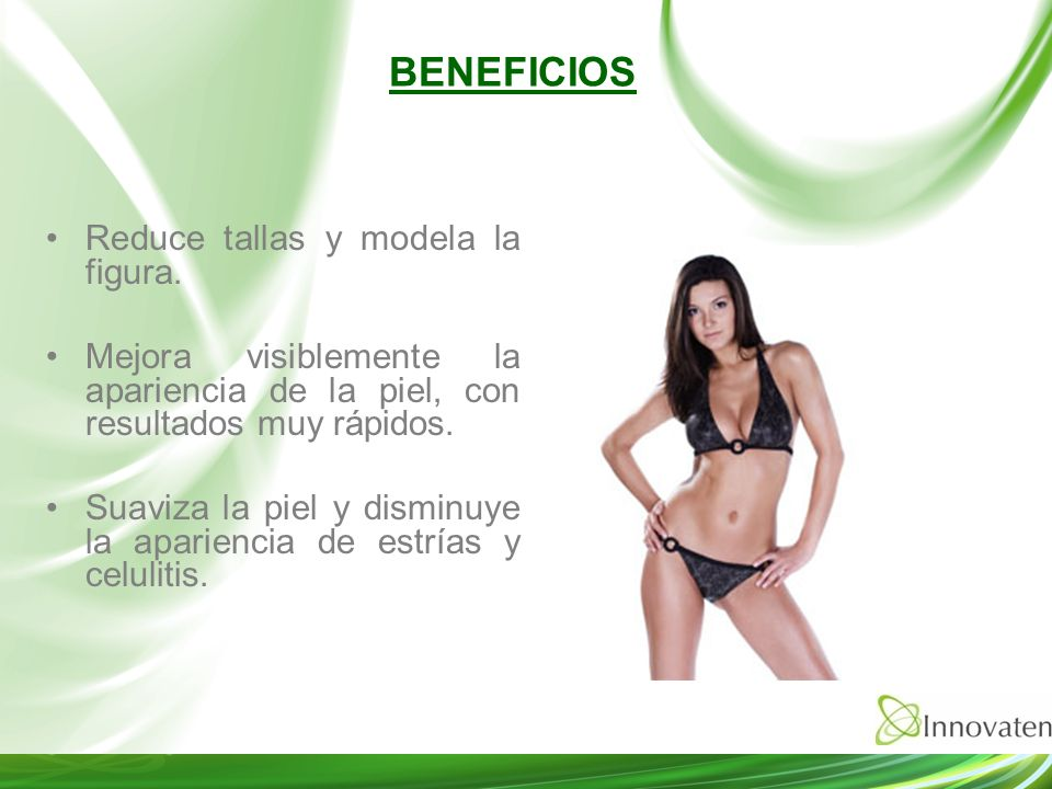 BENEFICIOS Reduce tallas y modela la figura.