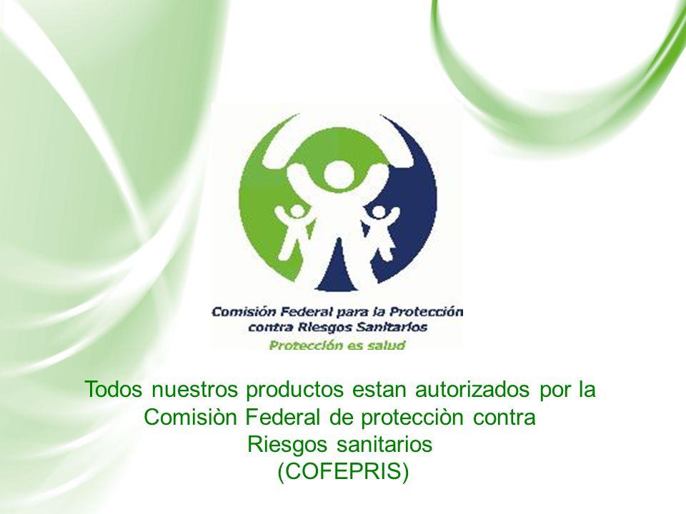 Todos nuestros productos estan autorizados por la Comisiòn Federal de protecciòn contra