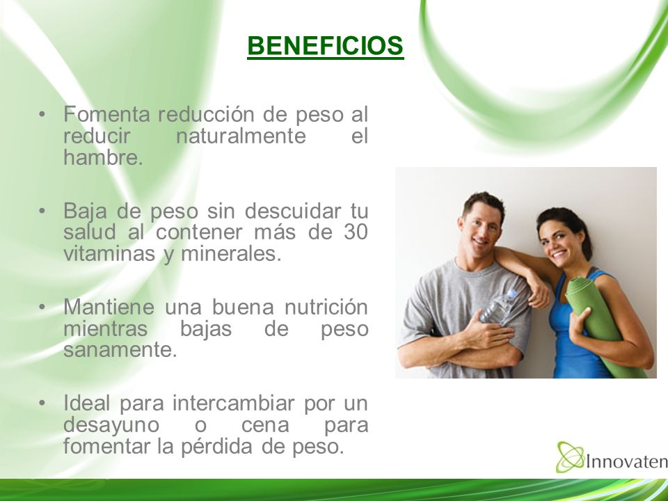 BENEFICIOS Fomenta reducción de peso al reducir naturalmente el hambre.