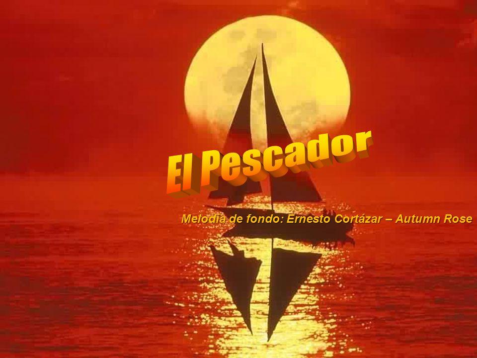 El Pescador Melodía de fondo: Ernesto Cortázar – Autumn Rose