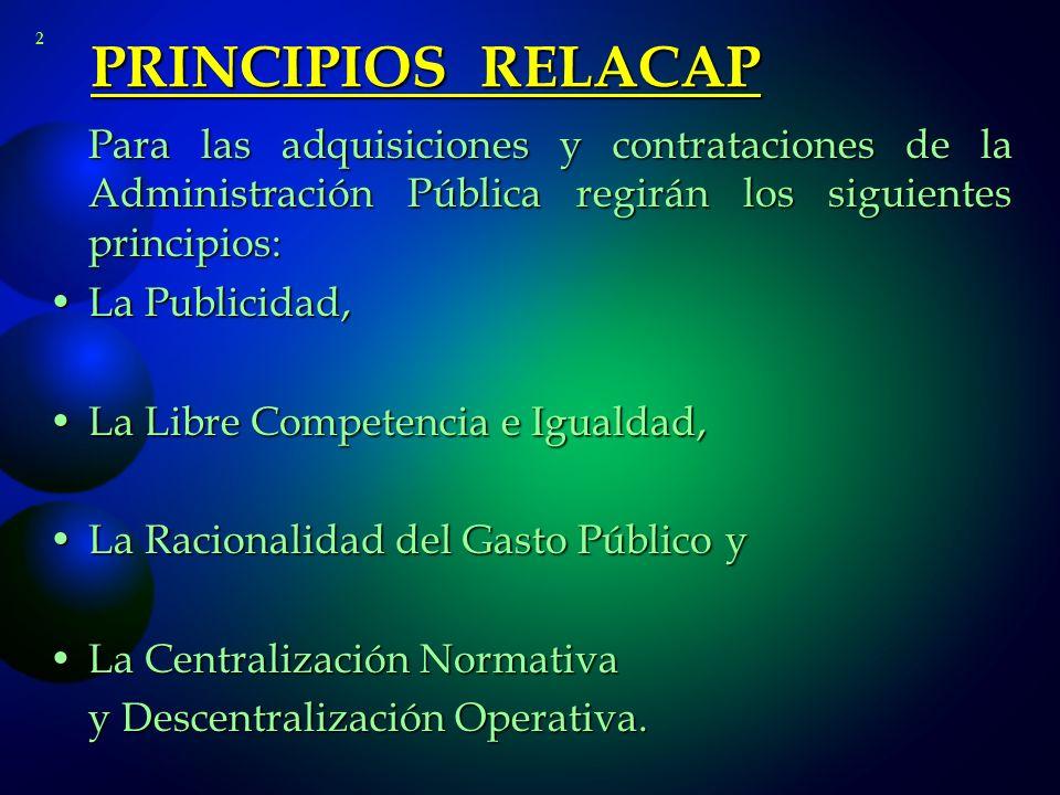 PRINCIPIOS RELACAP 2. Para las adquisiciones y contrataciones de la Administración Pública regirán los siguientes principios:
