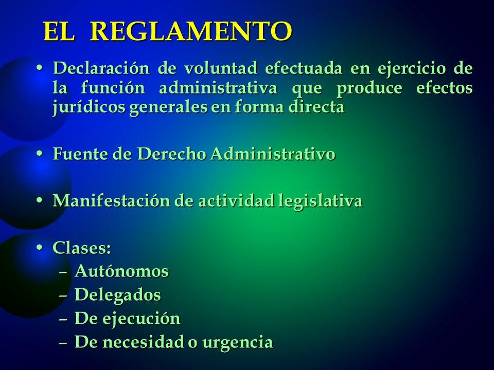 EL REGLAMENTO Declaración de voluntad efectuada en ejercicio de la función administrativa que produce efectos jurídicos generales en forma directa.