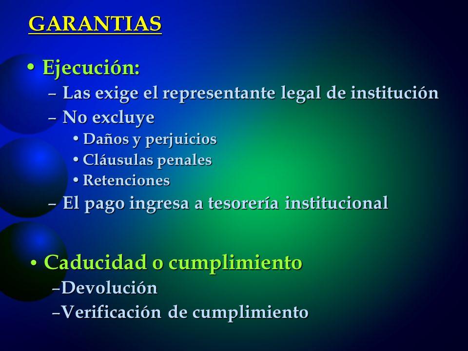 GARANTIAS Ejecución: Las exige el representante legal de institución