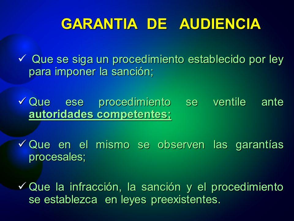 GARANTIA DE AUDIENCIA Que se siga un procedimiento establecido por ley para imponer la sanción;