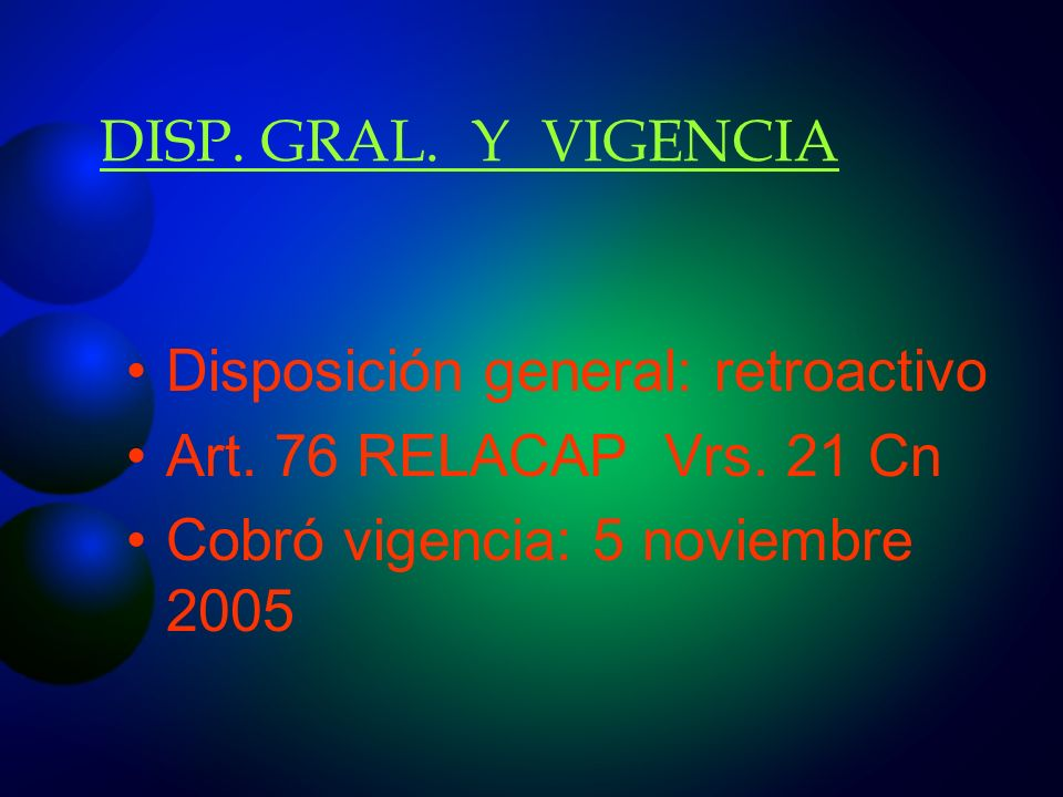 DISP. GRAL. Y VIGENCIA Disposición general: retroactivo.