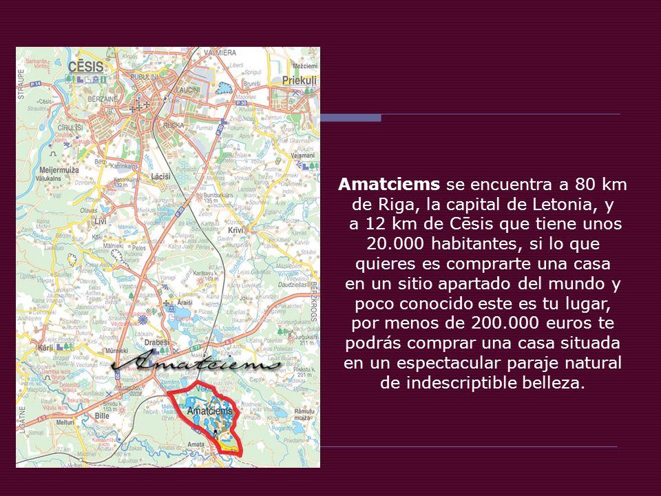 Amatciems se encuentra a 80 km de Riga, la capital de Letonia, y