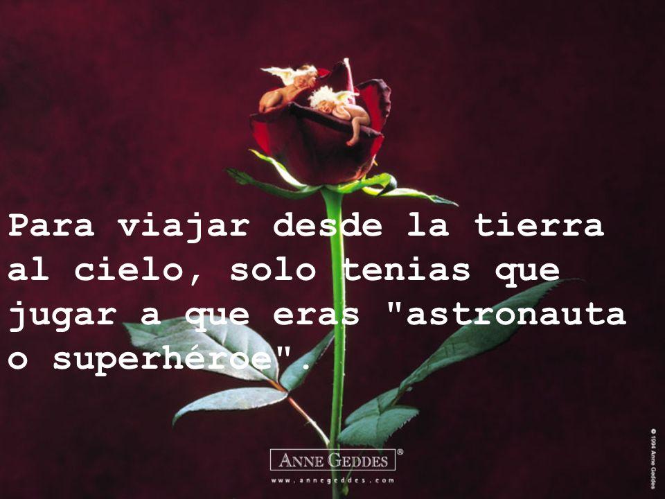 Para viajar desde la tierra al cielo, solo tenias que jugar a que eras astronauta o superhéroe .