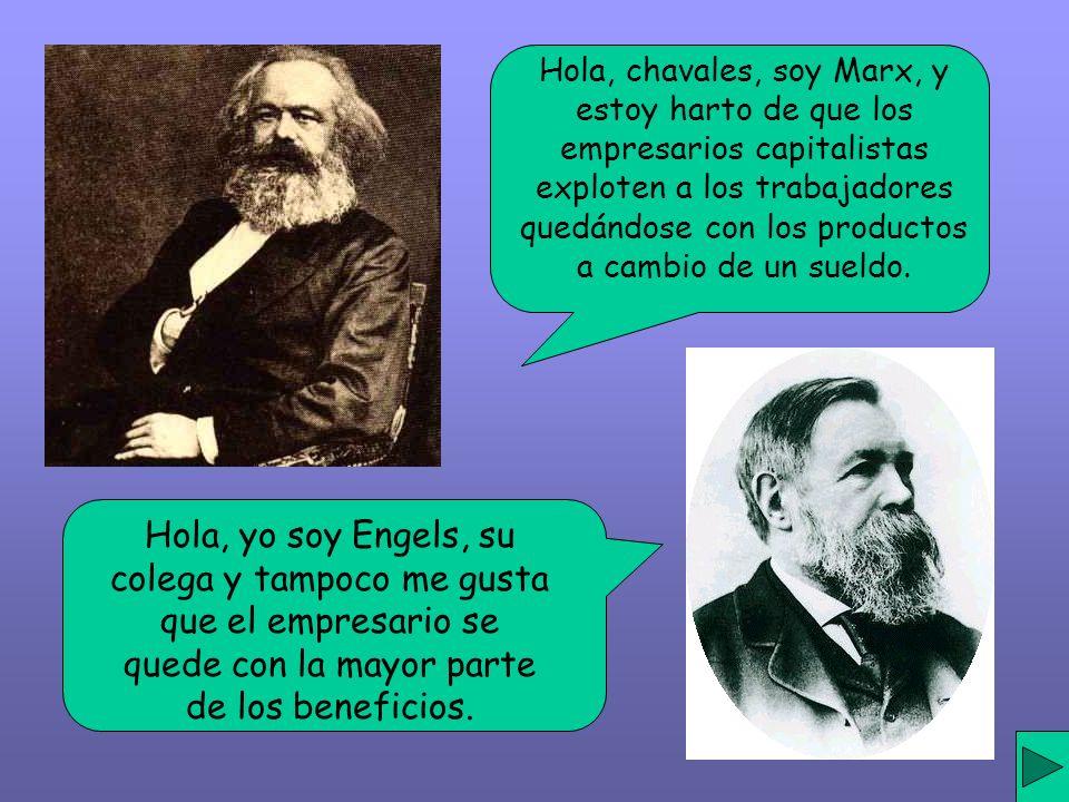 Hola, chavales, soy Marx, y estoy harto de que los empresarios capitalistas exploten a los trabajadores quedándose con los productos a cambio de un sueldo.