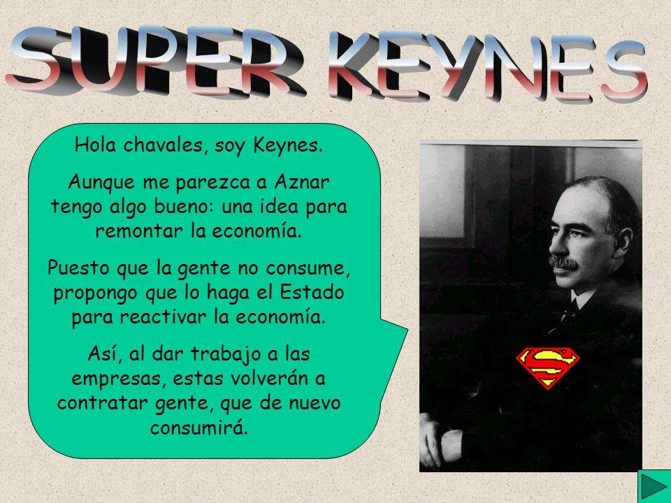 Hola chavales, soy Keynes.
